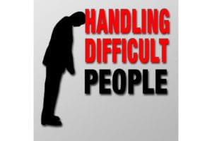 Handling Difficult People