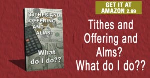 TITHES OFFERINGS ALMS WHAT DO I DO?